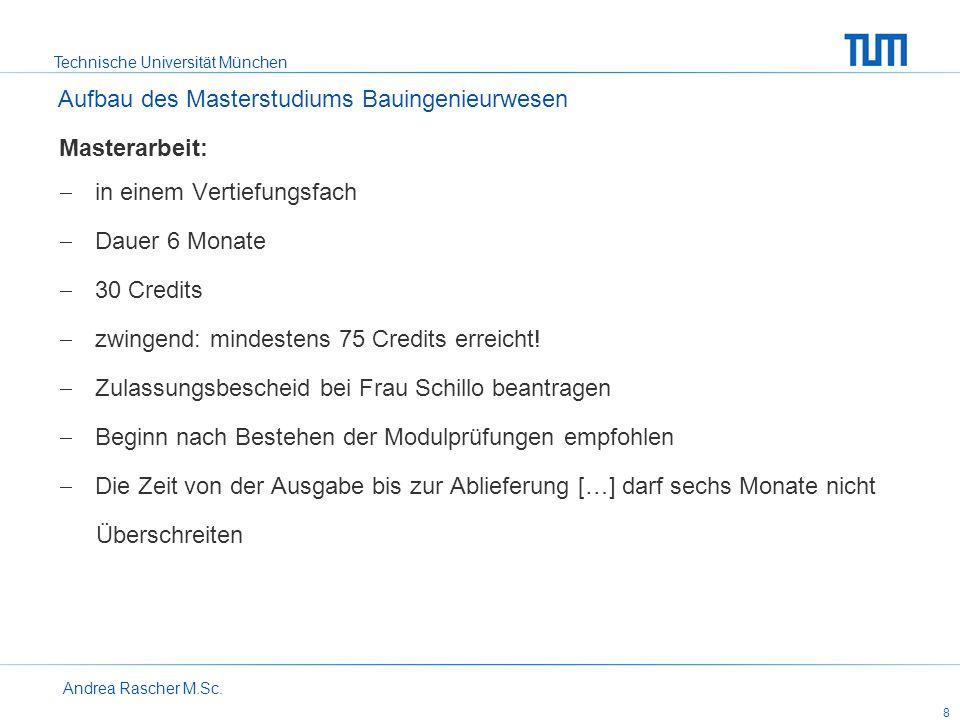 Technische Universität München Andrea Rascher M.Sc. 8 Masterarbeit: in einem Vertiefungsfach Dauer 6 Monate 30 Credits zwingend: mindestens 75 Credits
