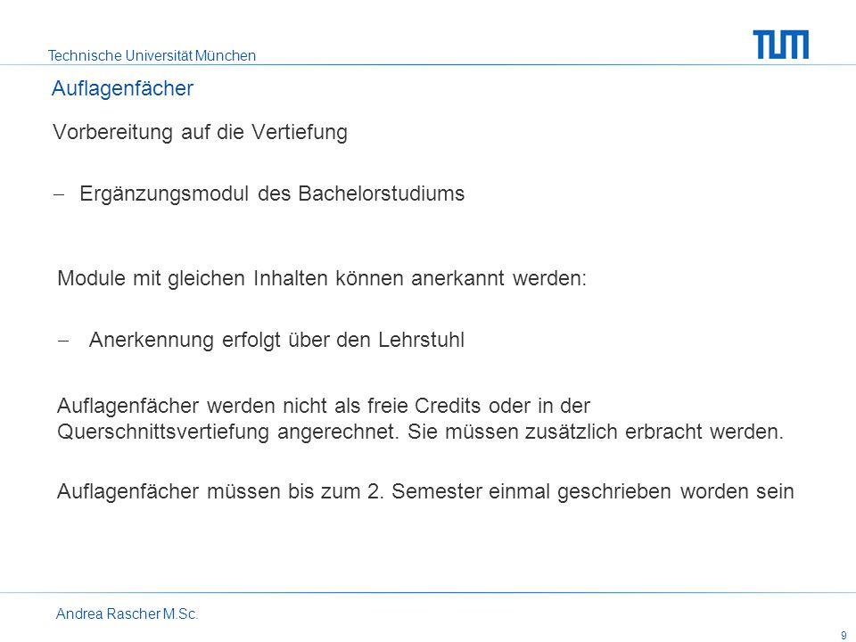 Technische Universität München Andrea Rascher M.Sc. 9 Vorbereitung auf die Vertiefung Ergänzungsmodul des Bachelorstudiums Auflagenfächer Module mit g
