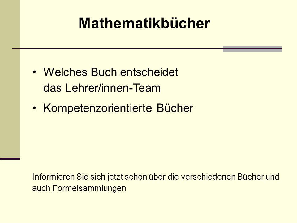 Welches Buch entscheidet das Lehrer/innen-Team Kompetenzorientierte Bücher Informieren Sie sich jetzt schon über die verschiedenen Bücher und auch Formelsammlungen Mathematikbücher