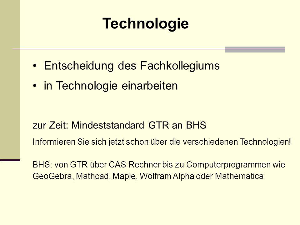 Entscheidung des Fachkollegiums in Technologie einarbeiten zur Zeit: Mindeststandard GTR an BHS Informieren Sie sich jetzt schon über die verschiedenen Technologien.