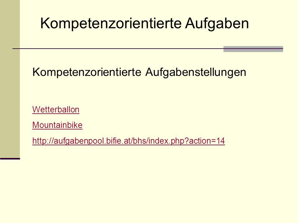 Kompetenzorientierte Aufgabenstellungen Wetterballon Mountainbike http://aufgabenpool.bifie.at/bhs/index.php?action=14 Kompetenzorientierte Aufgaben