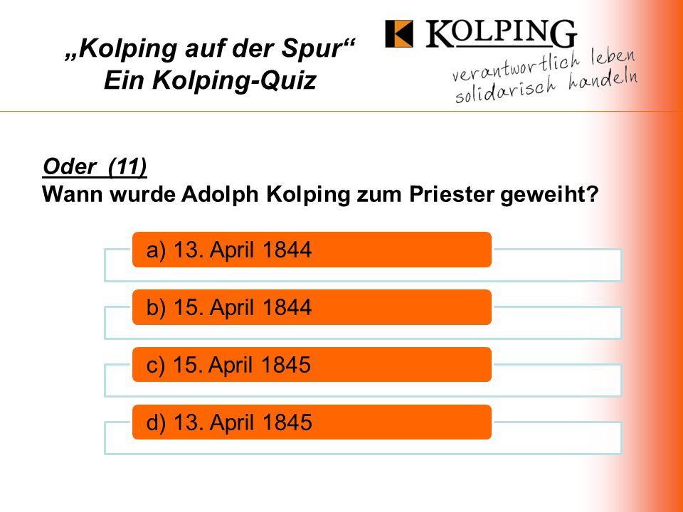 Kolping auf der Spur Ein Kolping-Quiz a) 13.April 1844b) 15.