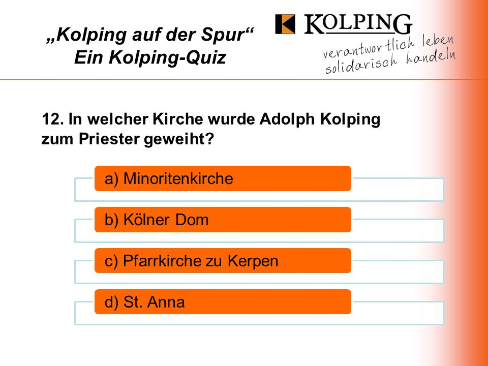 Kolping auf der Spur Ein Kolping-Quiz a) Minoritenkircheb) Kölner Domc) Pfarrkirche zu Kerpend) St.
