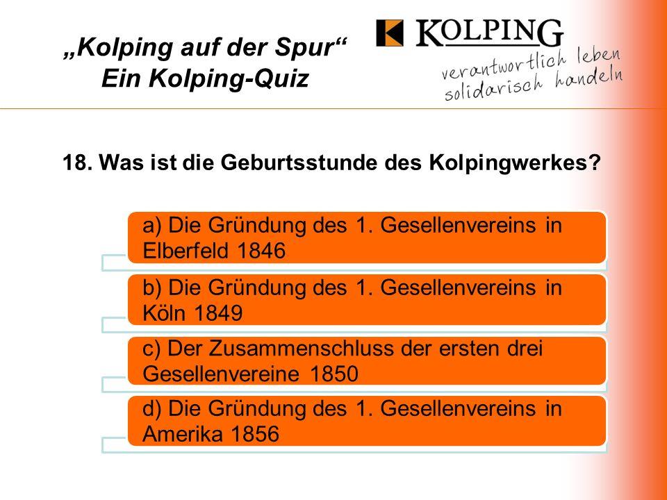 Kolping auf der Spur Ein Kolping-Quiz a) Die Gründung des 1.