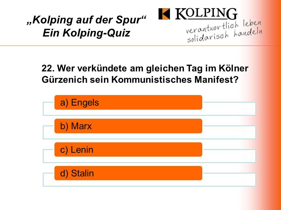 Kolping auf der Spur Ein Kolping-Quiz a) Engelsb) Marxc) Lenind) Stalin 22.