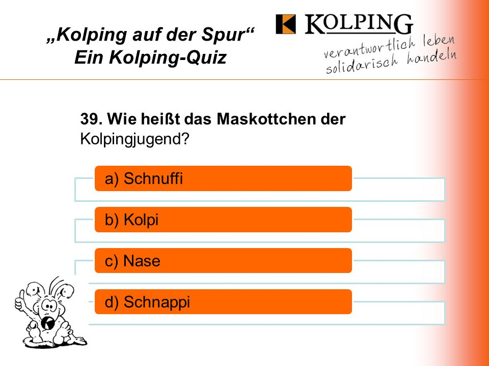 Kolping auf der Spur Ein Kolping-Quiz a) Schnuffib) Kolpic) Nased) Schnappi 39.