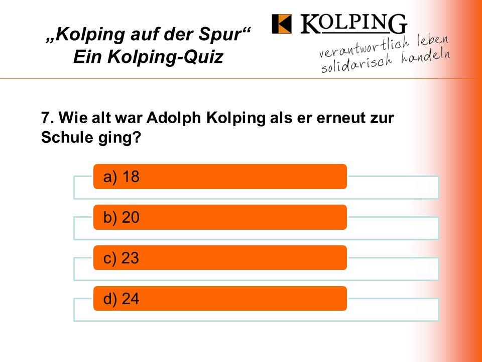 Kolping auf der Spur Ein Kolping-Quiz a) 18b) 20c) 23d) 24 7.