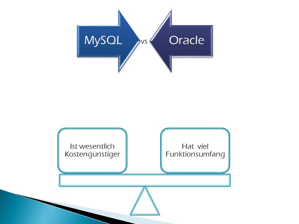 MySQLOracle vs Ist wesentlich Kostengünstiger Hat viel Funktionsumfang