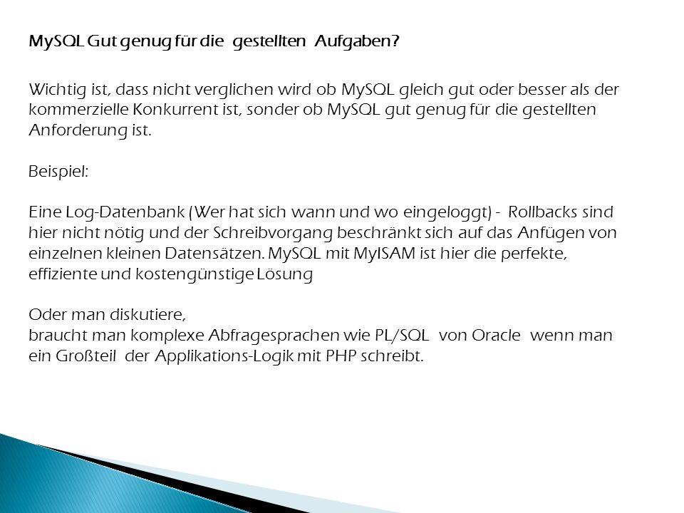 Wichtig ist, dass nicht verglichen wird ob MySQL gleich gut oder besser als der kommerzielle Konkurrent ist, sonder ob MySQL gut genug für die gestell