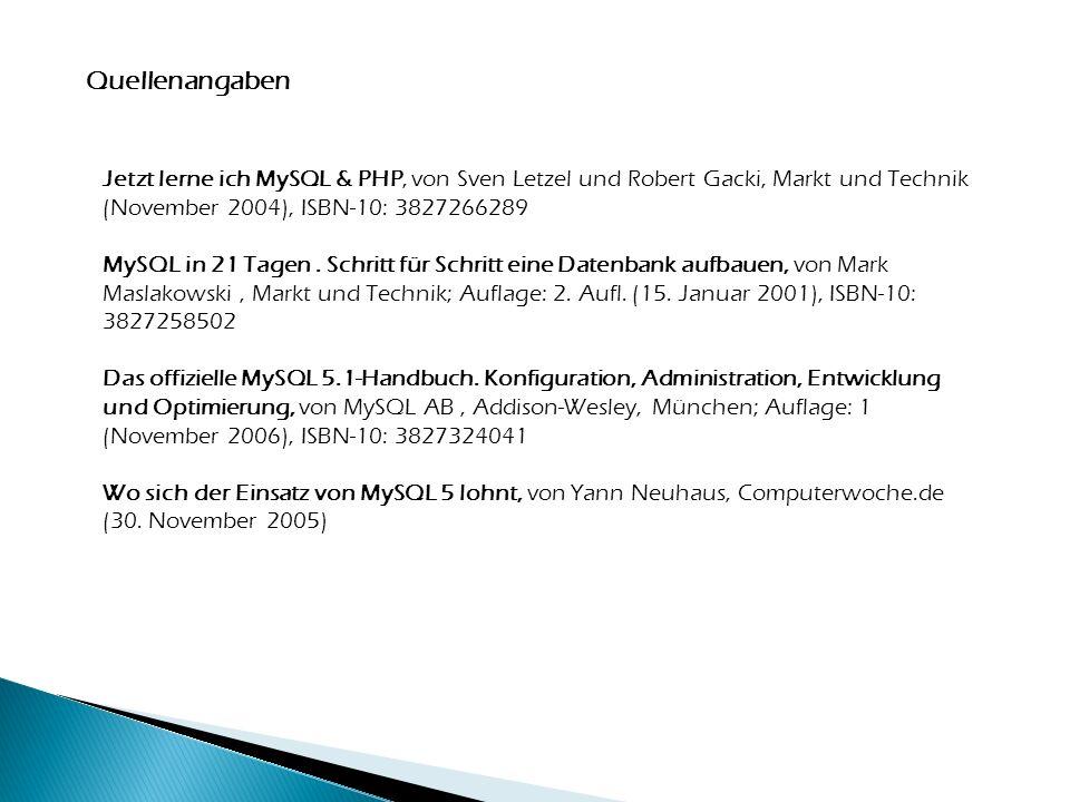 Quellenangaben Jetzt lerne ich MySQL & PHP, von Sven Letzel und Robert Gacki, Markt und Technik (November 2004), ISBN-10: 3827266289 MySQL in 21 Tagen