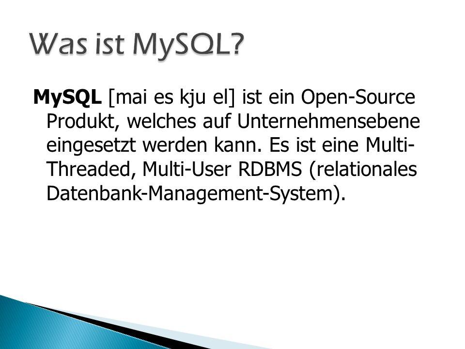 MySQL [mai es kju el] ist ein Open-Source Produkt, welches auf Unternehmensebene eingesetzt werden kann. Es ist eine Multi- Threaded, Multi-User RDBMS