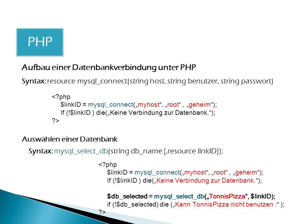 Aufbau einer Datenbankverbindung unter PHP Syntax: resource mysql_connect(string host, string benutzer, string passwort) <?php $linkID = mysql_connect