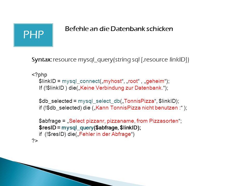 PHP Befehle an die Datenbank schicken Syntax: resource mysql_query(string sql [,resource linkID]) <?php $linkID = mysql_connect(myhost, root, geheim);