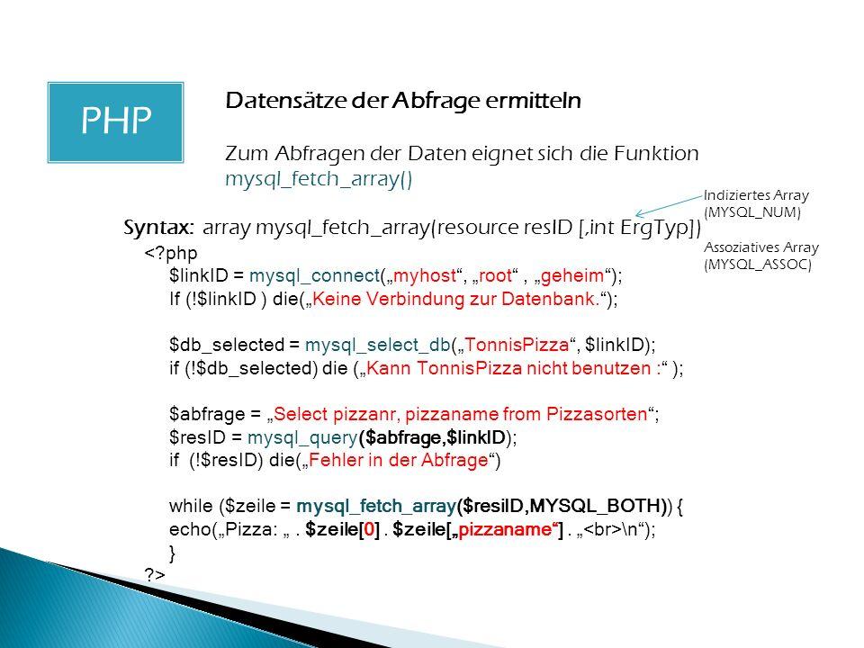 PHP Datensätze der Abfrage ermitteln Syntax: array mysql_fetch_array(resource resID [,int ErgTyp]) <?php $linkID = mysql_connect(myhost, root, geheim)