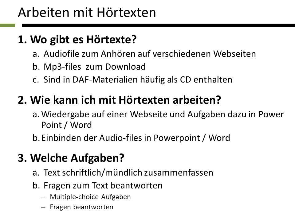 Arbeiten mit Hörtexten 1. Wo gibt es Hörtexte? a.Audiofile zum Anhören auf verschiedenen Webseiten b.Mp3-files zum Download c.Sind in DAF-Materialien