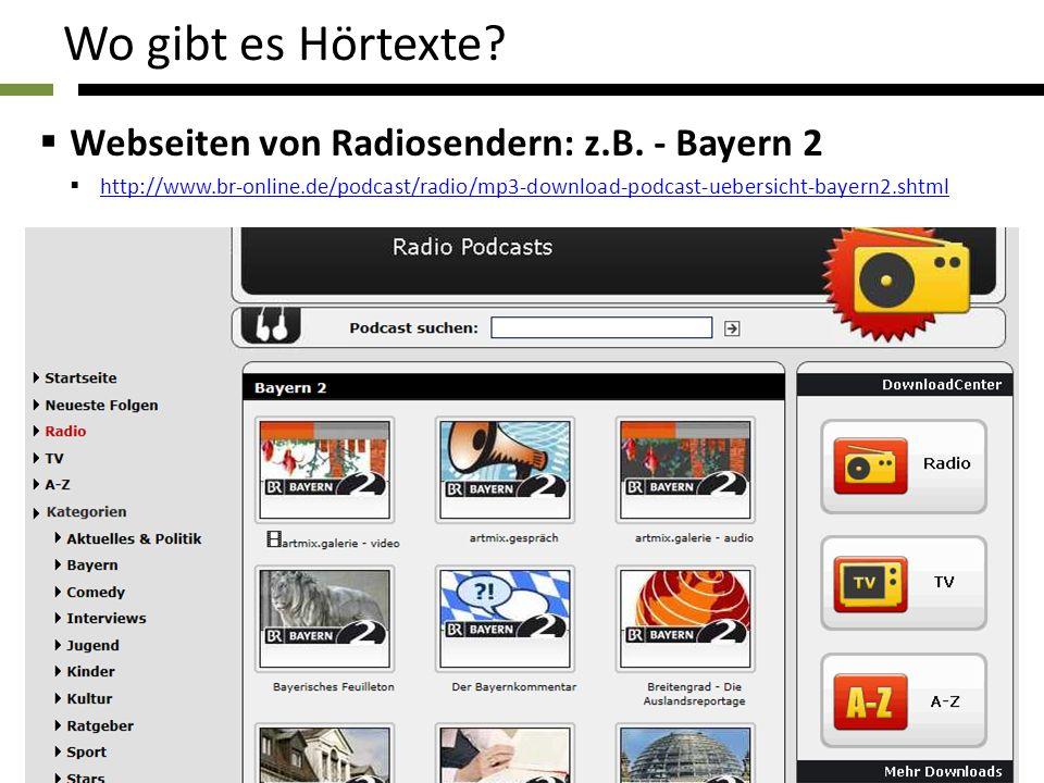 Wo gibt es Hörtexte? Webseiten von Radiosendern: z.B. - Bayern 2 http://www.br-online.de/podcast/radio/mp3-download-podcast-uebersicht-bayern2.shtml