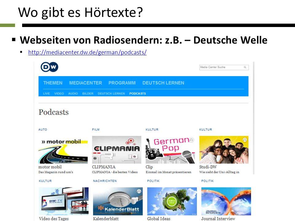 Wo gibt es Hörtexte? Webseiten von Radiosendern: z.B. – Deutsche Welle http://mediacenter.dw.de/german/podcasts/