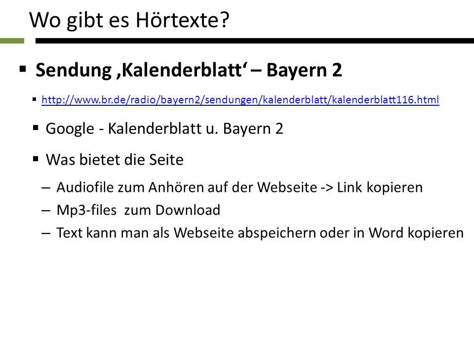 Wo gibt es Hörtexte? Sendung Kalenderblatt – Bayern 2 http://www.br.de/radio/bayern2/sendungen/kalenderblatt/kalenderblatt116.html Google - Kalenderbl