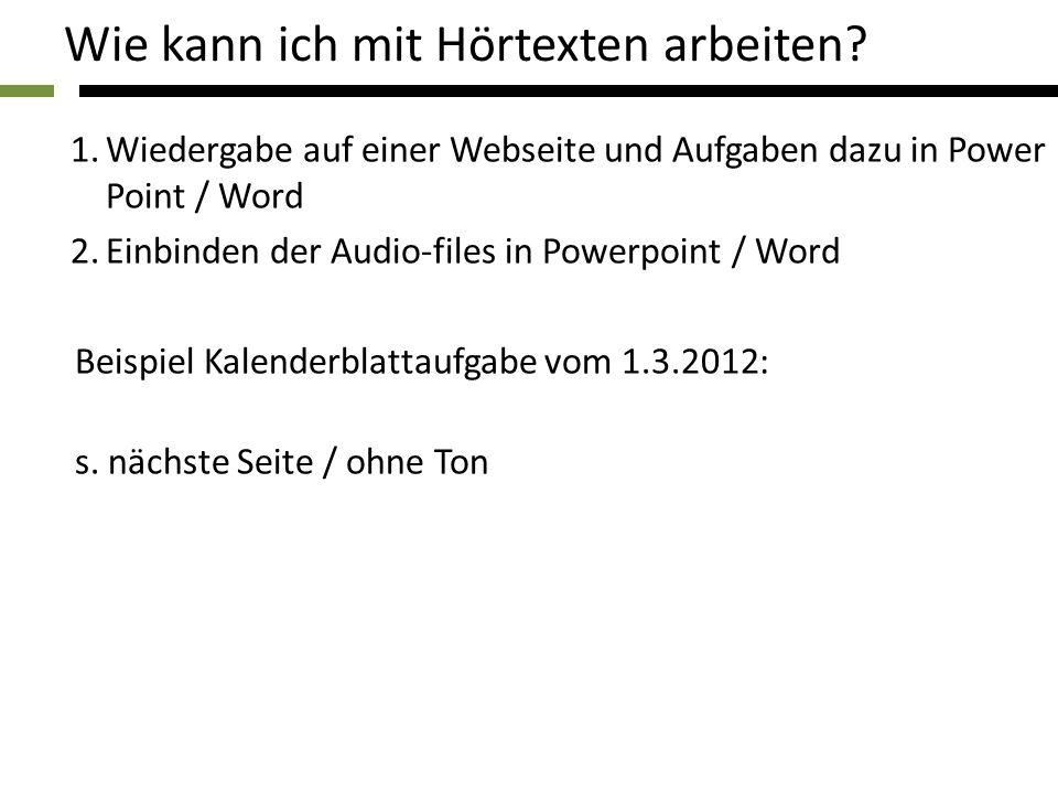 Wie kann ich mit Hörtexten arbeiten? 1.Wiedergabe auf einer Webseite und Aufgaben dazu in Power Point / Word 2.Einbinden der Audio-files in Powerpoint