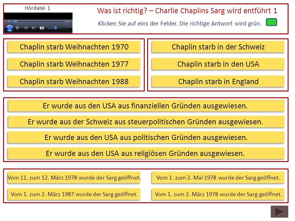 Was ist richtig? – Charlie Chaplins Sarg wird entführt 1 Klicken Sie auf eins der Felder. Die richtige Antwort wird grün. Chaplin starb Weihnachten 19