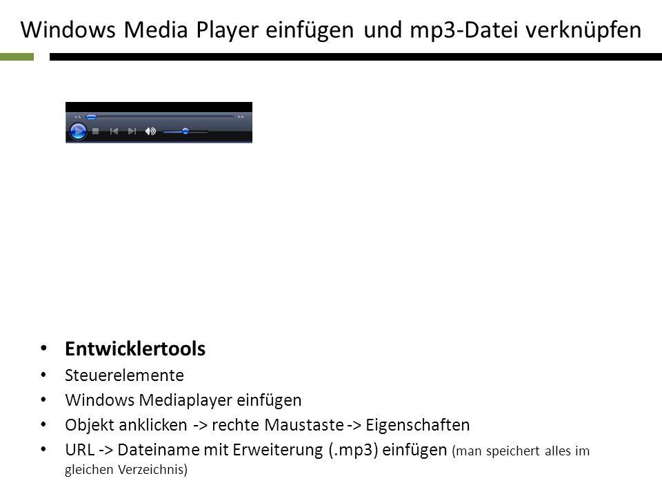 Windows Media Player einfügen und mp3-Datei verknüpfen Entwicklertools Steuerelemente Windows Mediaplayer einfügen Objekt anklicken -> rechte Maustast
