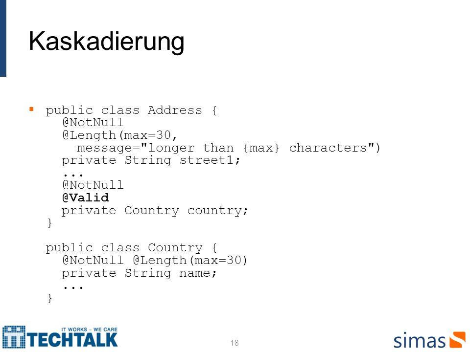 Kaskadierung public class Address { @NotNull @Length(max=30, message=