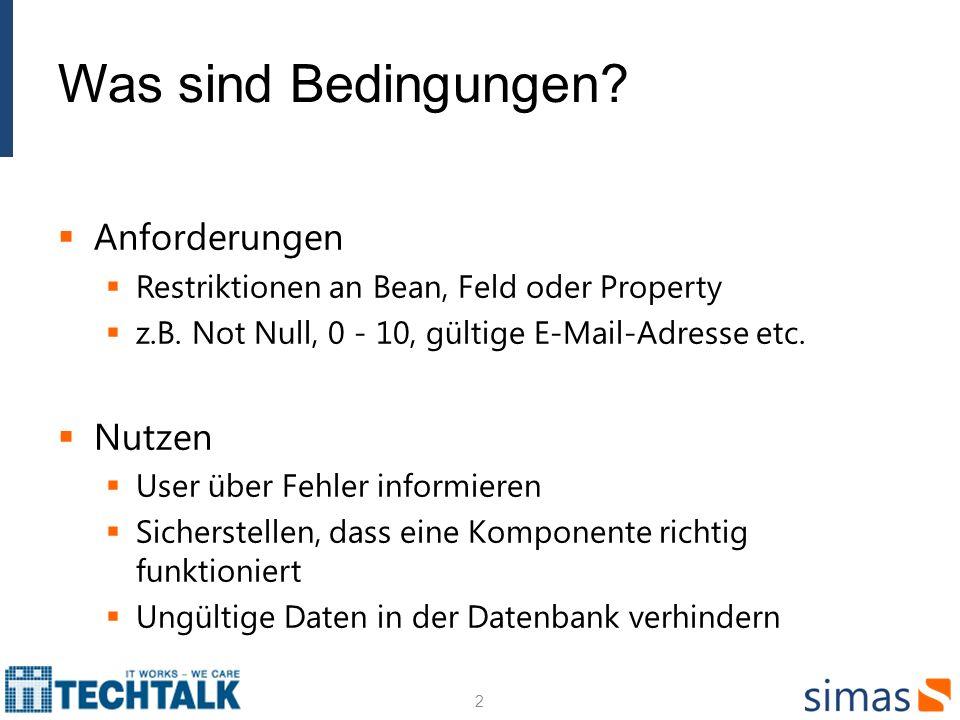 Was sind Bedingungen? Anforderungen Restriktionen an Bean, Feld oder Property z.B. Not Null, 0 - 10, gültige E-Mail-Adresse etc. Nutzen User über Fehl