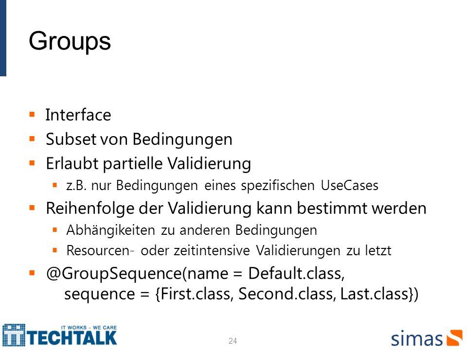 Groups Interface Subset von Bedingungen Erlaubt partielle Validierung z.B. nur Bedingungen eines spezifischen UseCases Reihenfolge der Validierung kan