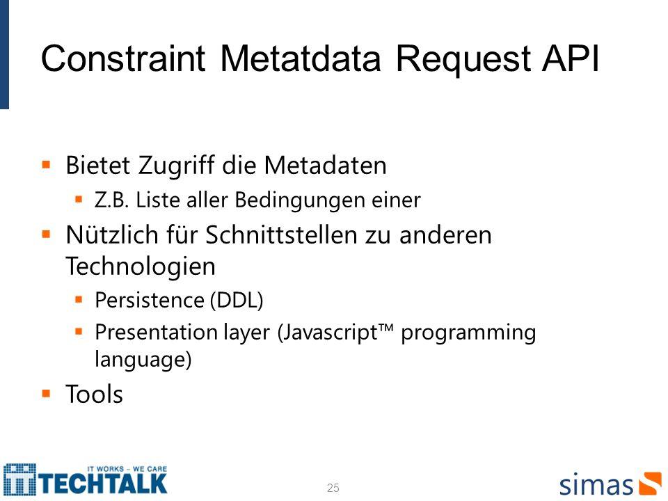 Constraint Metatdata Request API Bietet Zugriff die Metadaten Z.B. Liste aller Bedingungen einer Nützlich für Schnittstellen zu anderen Technologien P