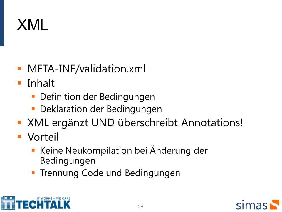 XML META-INF/validation.xml Inhalt Definition der Bedingungen Deklaration der Bedingungen XML ergänzt UND überschreibt Annotations! Vorteil Keine Neuk