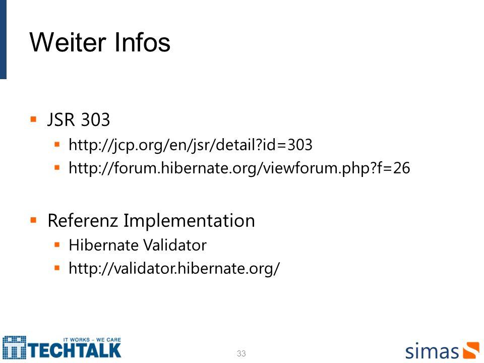 Weiter Infos JSR 303 http://jcp.org/en/jsr/detail?id=303 http://forum.hibernate.org/viewforum.php?f=26 Referenz Implementation Hibernate Validator htt