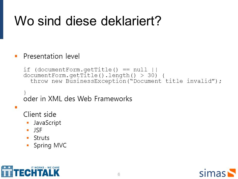 Wo sind diese deklariert? Presentation level if (documentForm.getTitle() == null || documentForm.getTitle().length() > 30) { throw new BusinessExcepti