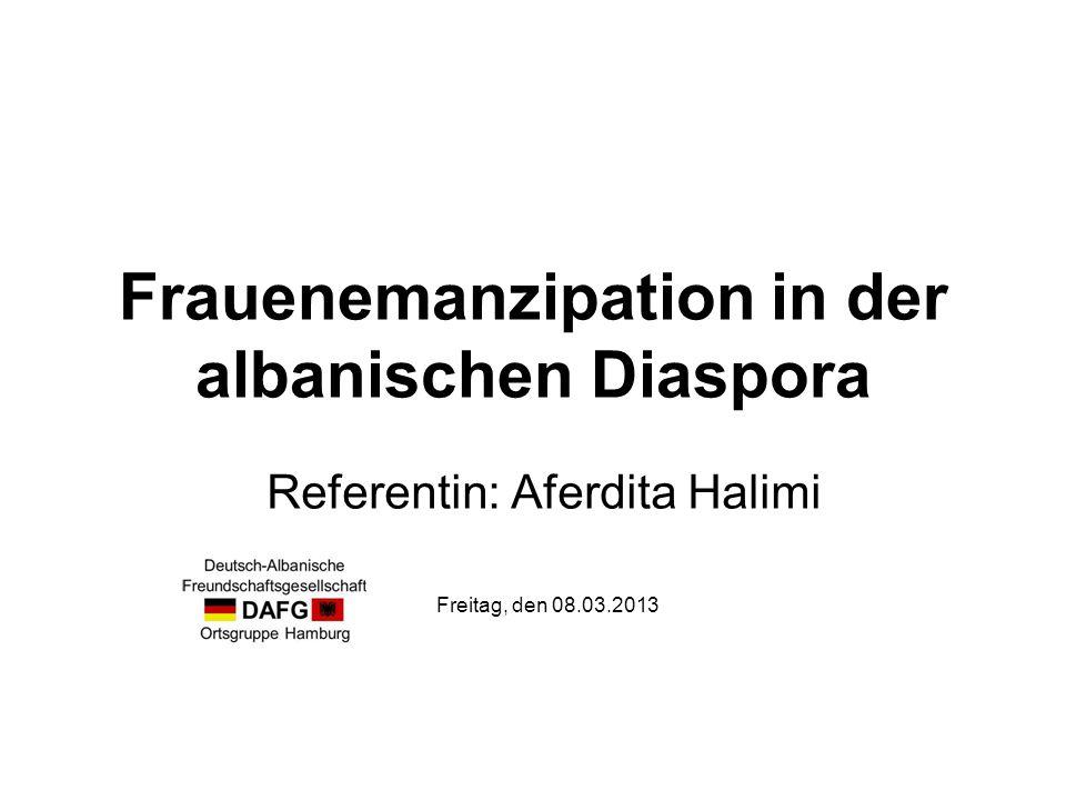 Frauenemanzipation in der albanischen Diaspora Referentin: Aferdita Halimi Freitag, den 08.03.2013