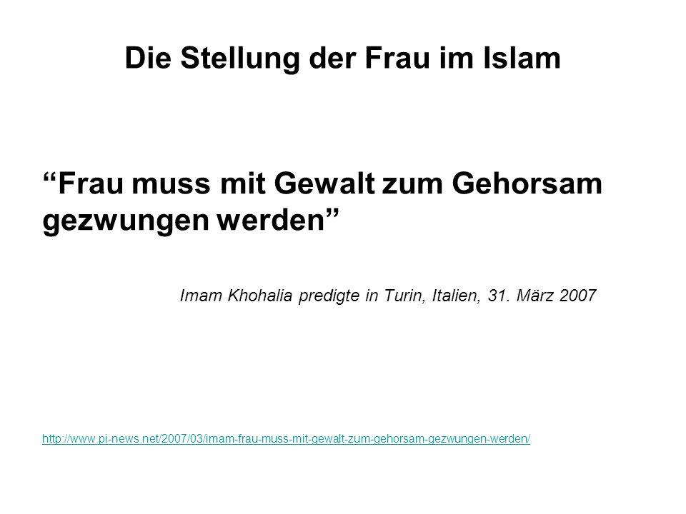 Die Stellung der Frau im Islam Frau muss mit Gewalt zum Gehorsam gezwungen werden Imam Khohalia predigte in Turin, Italien, 31.