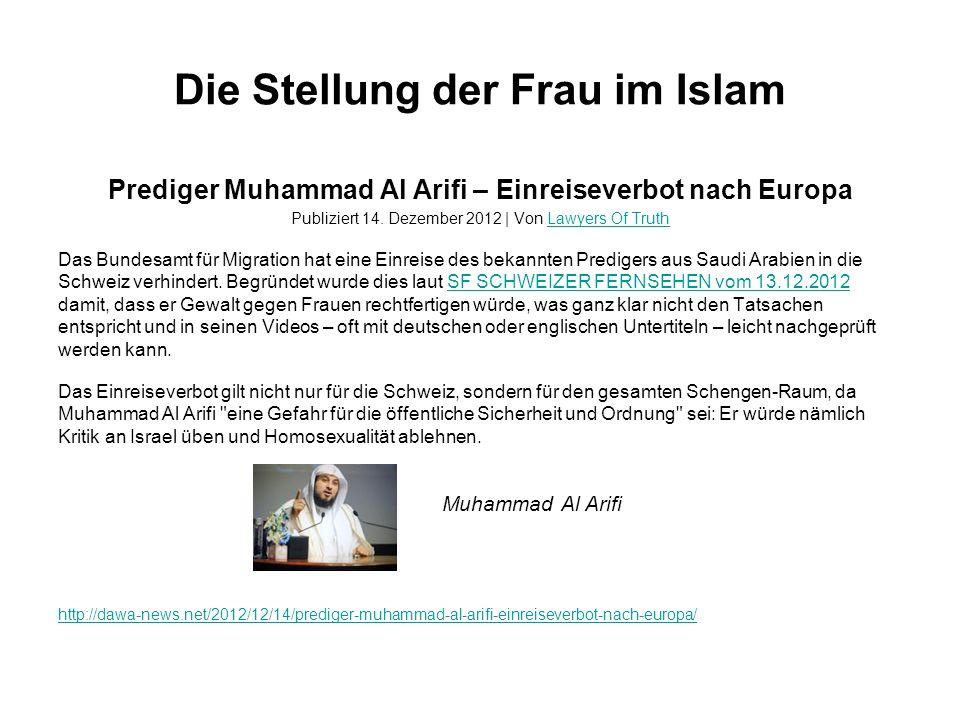 Die Stellung der Frau im Islam Prediger Muhammad Al Arifi – Einreiseverbot nach Europa Publiziert 14.