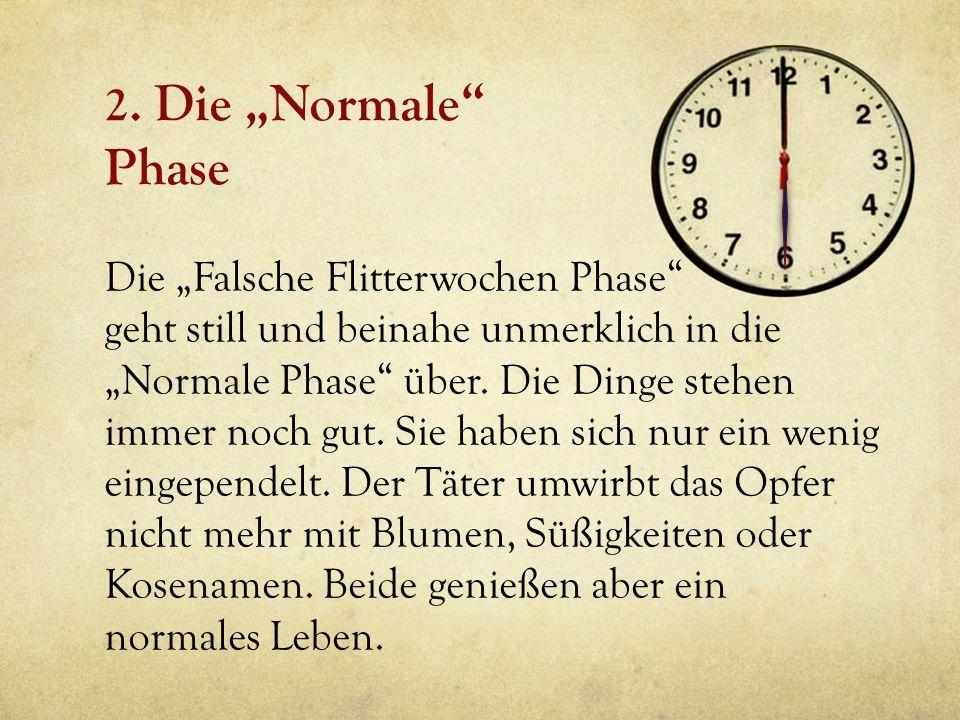 2. Die Normale Phase Die Falsche Flitterwochen Phase geht still und beinahe unmerklich in die Normale Phase über. Die Dinge stehen immer noch gut. Sie