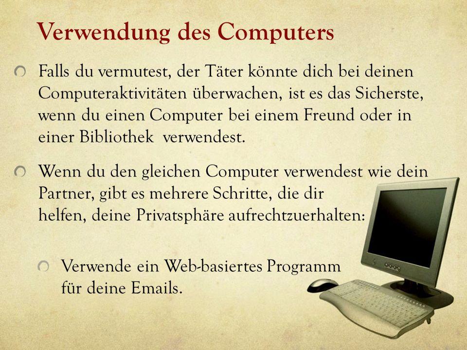 Verwendung des Computers Falls du vermutest, der Täter könnte dich bei deinen Computeraktivitäten überwachen, ist es das Sicherste, wenn du einen Comp