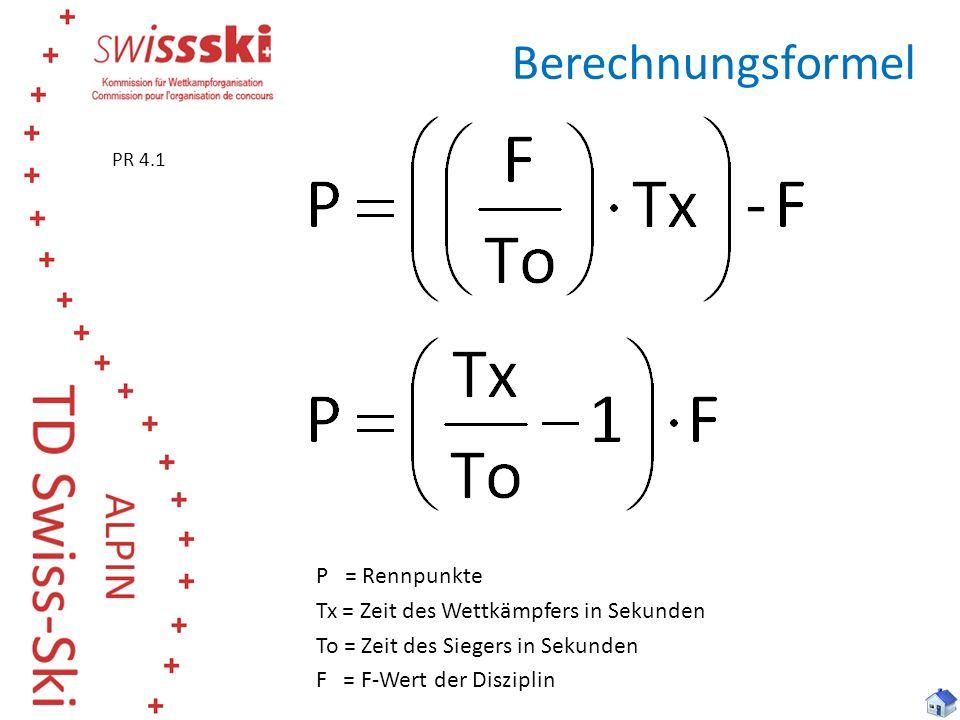 Berechnungsformel P = Rennpunkte Tx = Zeit des Wettkämpfers in Sekunden To = Zeit des Siegers in Sekunden F = F-Wert der Disziplin PR 4.1
