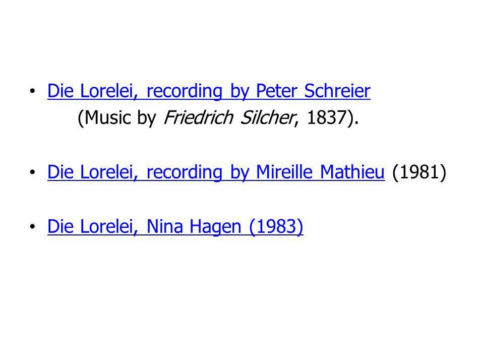 Die Lorelei, recording by Peter Schreier (Music by Friedrich Silcher, 1837). Die Lorelei, recording by Mireille Mathieu (1981) Die Lorelei, recording