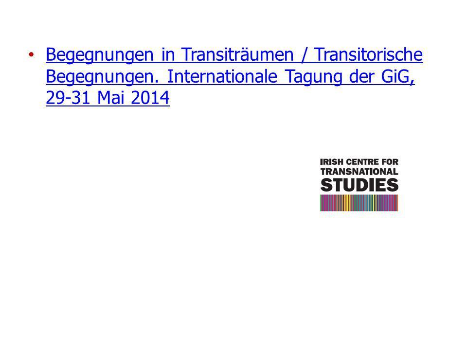Begegnungen in Transiträumen / Transitorische Begegnungen. Internationale Tagung der GiG, 29-31 Mai 2014 Begegnungen in Transiträumen / Transitorische