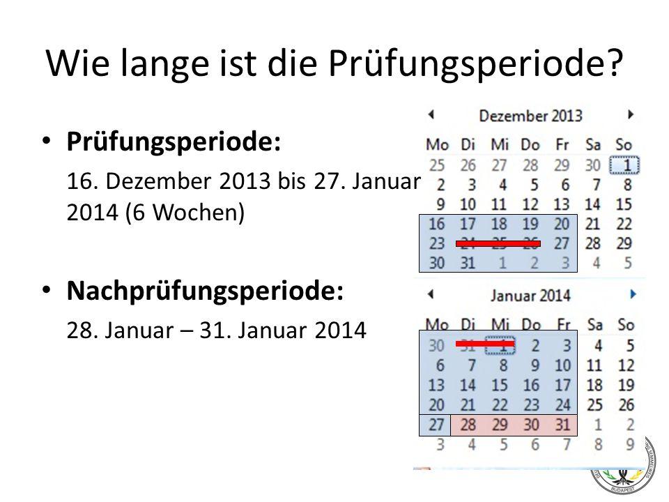 Wie lange ist die Prüfungsperiode? Prüfungsperiode: 16. Dezember 2013 bis 27. Januar 2014 (6 Wochen) Nachprüfungsperiode: 28. Januar – 31. Januar 2014