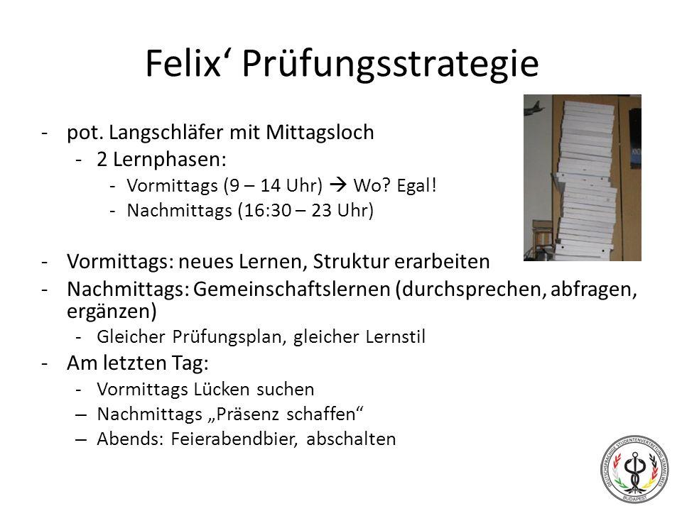 Felix Prüfungsstrategie -pot. Langschläfer mit Mittagsloch -2 Lernphasen: -Vormittags (9 – 14 Uhr) Wo? Egal! -Nachmittags (16:30 – 23 Uhr) -Vormittags