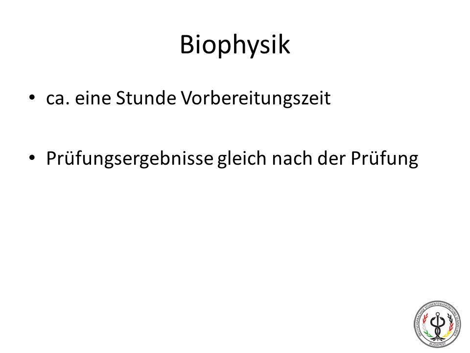 Biophysik ca. eine Stunde Vorbereitungszeit Prüfungsergebnisse gleich nach der Prüfung