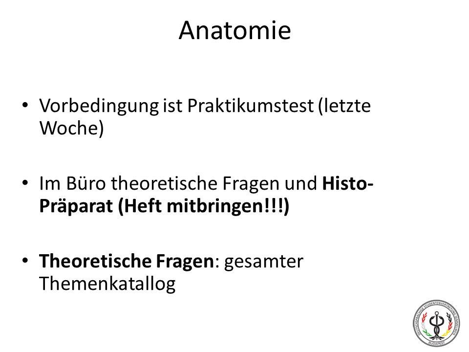 Anatomie Vorbedingung ist Praktikumstest (letzte Woche) Im Büro theoretische Fragen und Histo- Präparat (Heft mitbringen!!!) Theoretische Fragen: gesa
