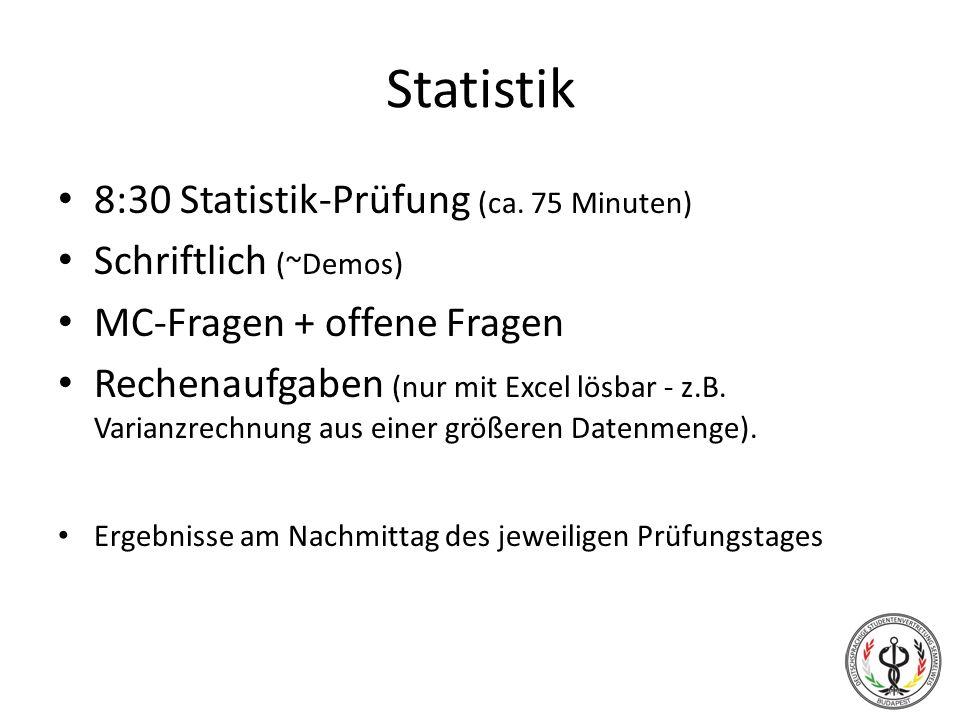 Statistik 8:30 Statistik-Prüfung (ca. 75 Minuten) Schriftlich (~Demos) MC-Fragen + offene Fragen Rechenaufgaben (nur mit Excel lösbar - z.B. Varianzre