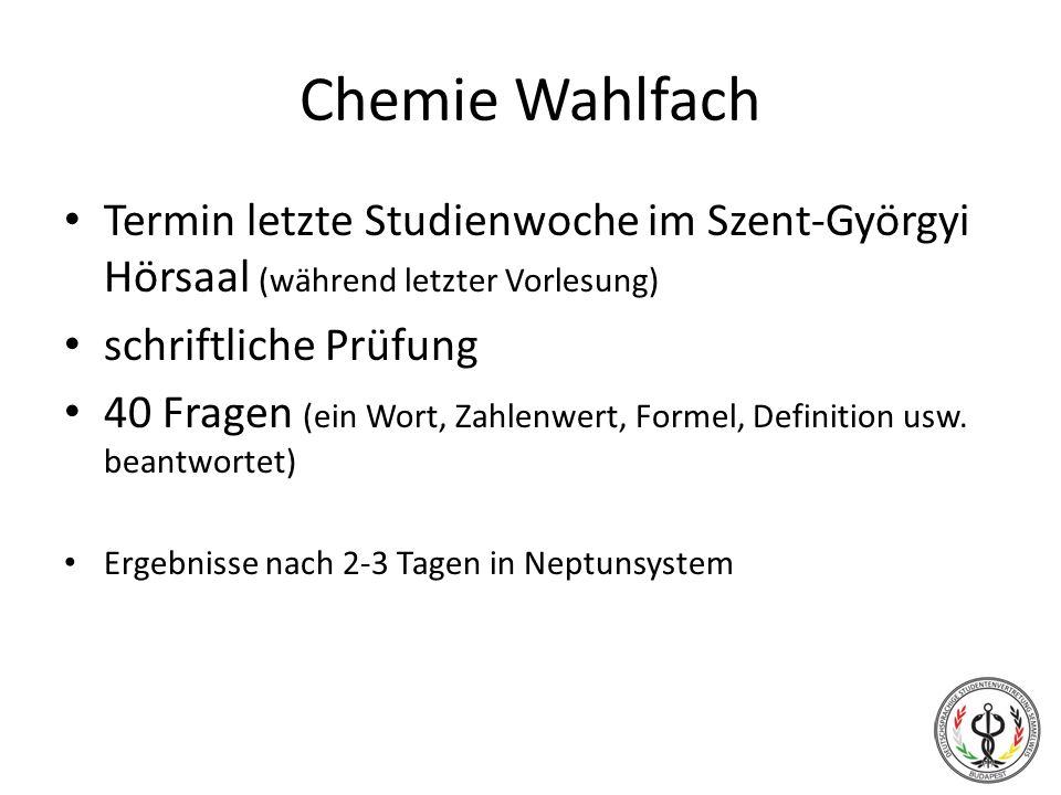 Chemie Wahlfach Termin letzte Studienwoche im Szent-Györgyi Hörsaal (während letzter Vorlesung) schriftliche Prüfung 40 Fragen (ein Wort, Zahlenwert,