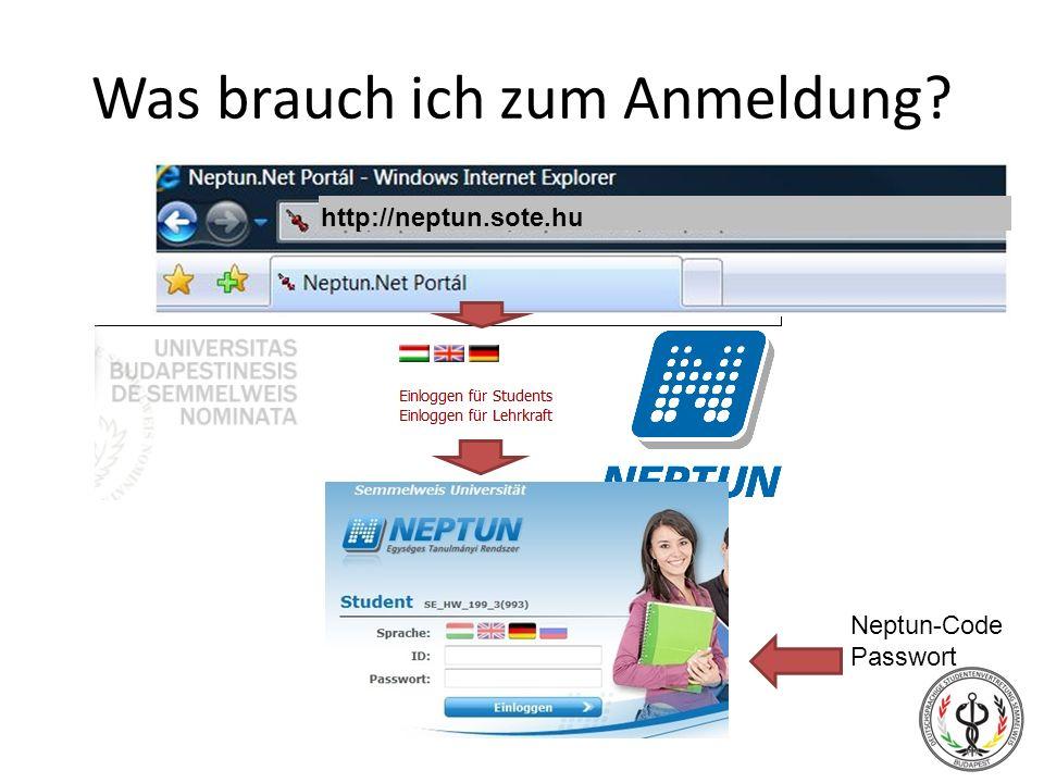 Was brauch ich zum Anmeldung? http://neptun.sote.hu Neptun-Code Passwort