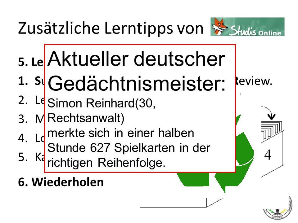 5. Lerntechniken: 1.Survey, Questions, Read, Recite und Review. 2.Lernen aus Texten 3.Mind Mapping 4.Loci-Methode 5.Karteikarten 6. Wiederholen Zusätz
