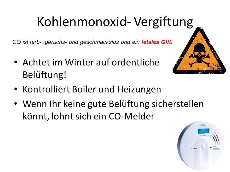 Kohlenmonoxid- Vergiftung Achtet im Winter auf ordentliche Belüftung! Kontrolliert Boiler und Heizungen Wenn Ihr keine gute Belüftung sicherstellen kö