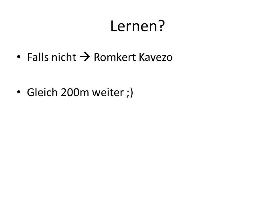 Lernen? Falls nicht Romkert Kavezo Gleich 200m weiter ;)